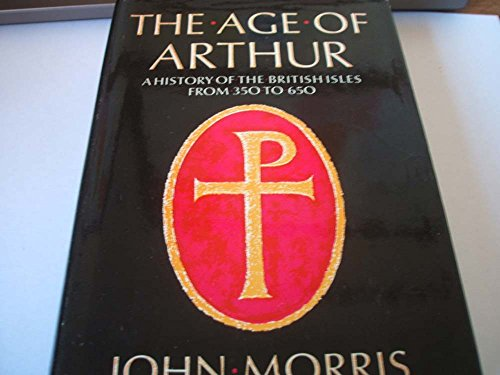 9780297176015: The Age of Arthur: A History of the British Isles, 350-650