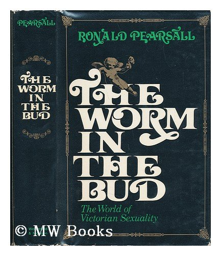9780297176633: Worm in the Bud: Aspects of Victorian Sexuality