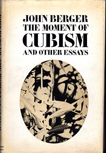 The Moment of Cubism and Other Essays: John Berger