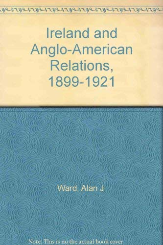 9780297177111: Ireland and Anglo-American Relations, 1899-1921