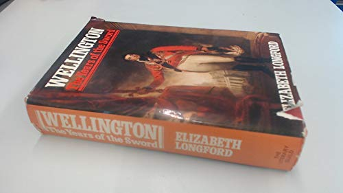 Wellington: The Years of the Sword v. 1 (0297179179) by Longford, Elizabeth