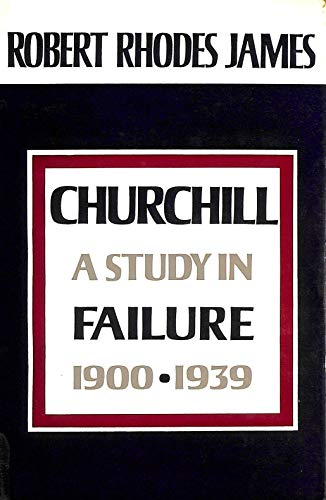 9780297179443: Churchill: A Study in Failure, 1900-39