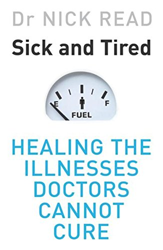 9780297607052: Sick and Tired: Healing the Illnesses Doctors Cannot Cure