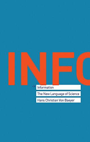 Information: The New Language of Science: Hans Christian von Baeyer
