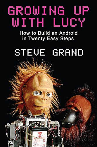 9780297607335: Growing up with Lucy: How to Build an Android in Twenty Easy Steps