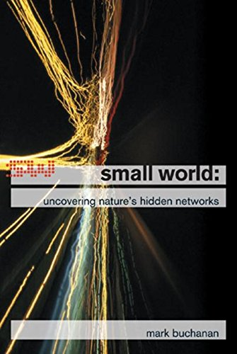 Small World: Uncovering Nature's Hidden Networks: Buchanan, Mark