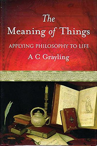 9780297607588: The Meaning of Things: Applying Philosophy to life