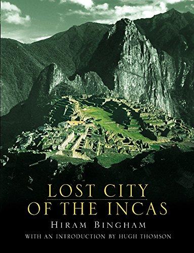 Lost City of the Incas. The Story: Bingham, Hiram