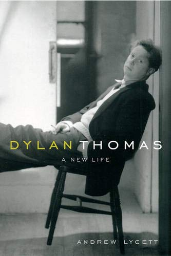 Dylan Thomas : A New Life: Lycett, Andrew
