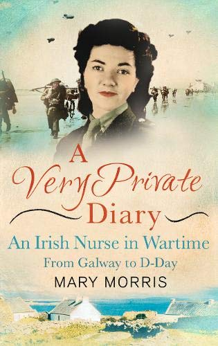 9780297608974: A Very Private Diary: An Irish Nurse in Wartime from Galway to D-Day