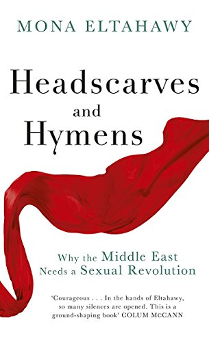 9780297609001: Headscarves and Hymens: Why the Middle East Needs a Sexual Revolution