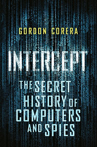 9780297609452: Intercept: The Secret History of Computers and Spies