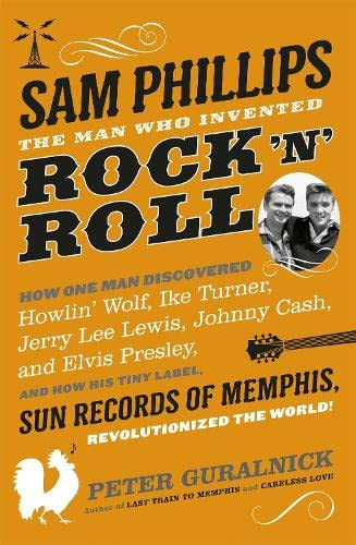9780297609490: Sam Phillips: The Man Who Invented Rock 'n' Roll