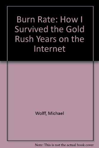 9780297643036: Burn Rate: How I Survived The Gold Rush Years On The Internet