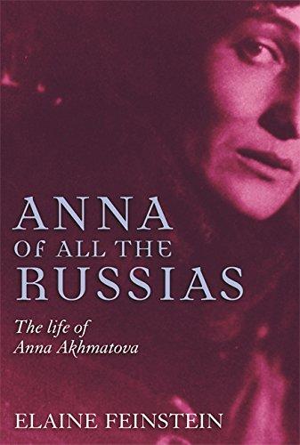 Anna of all the Russias: A Life of Anna Akhmatova: Elaine Feinstein