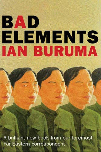 BAD ELEMENTS: CHINESE REBELS FROM LA TO BEIJING: CHINESE REBELS FROM LA TO BEIJING: Ian Buruma