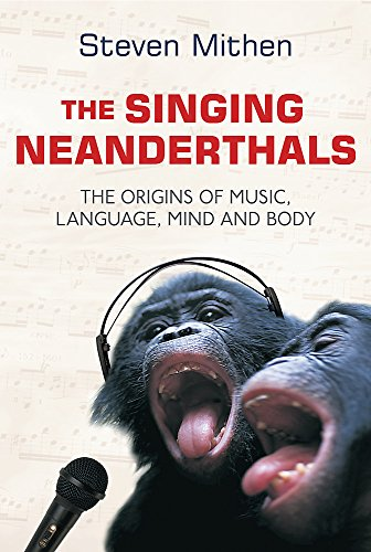 9780297643173: The Singing Neanderthals: The Origins of Music, Language, Mind and Body
