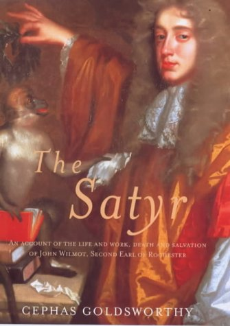 The Satyr: An Account of the Life and Work of John Wilmot, Earl o: An Account of the Life and Work ...