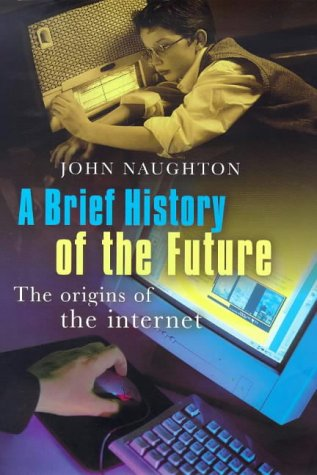9780297643302: A Brief History of the Future: Origins and Destiny of the Internet