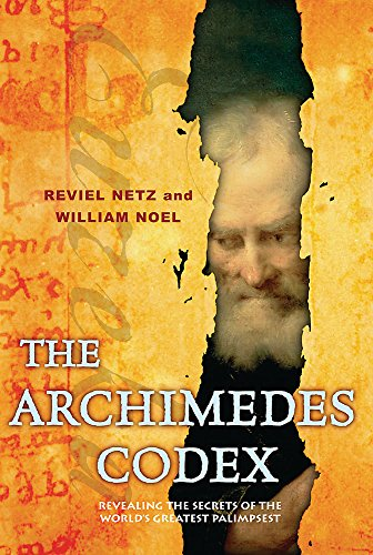 The Archimedes Codex Revealing The Secrets Of The World's Greatest Palimpsest: Netz, Reviel & ...