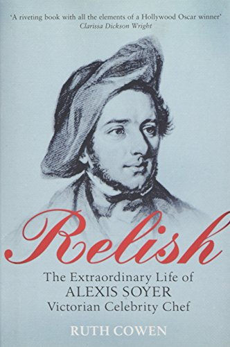 9780297645627: Relish: The Extraordinary Life of Alexis Soyer, Victorian Celebrity Chef