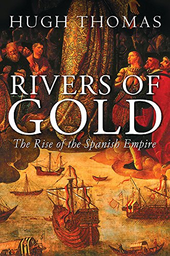 9780297645634: Rivers of Gold: The Rise of the Spanish Empire
