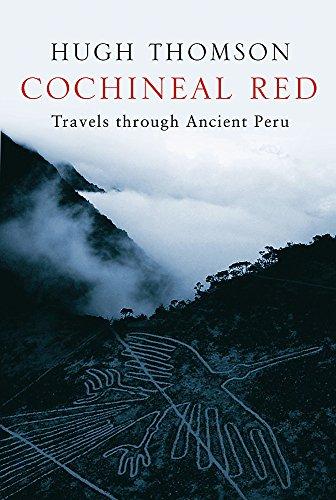 Cochineal Red: Travels Through Ancient Peru: Hugh Thomson