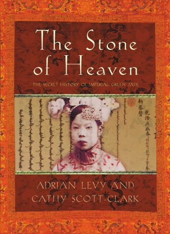 The stone of heaven : the secret history of imperial green jade.: Levy, Adrian.