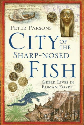 9780297645887: The City of the Sharp-nosed Fish: Greek Lives in Roman Egypt