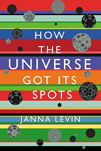 How the Universe Got Its Spots: Diary of a Finite Time in a Finite Space: Levin, Janna