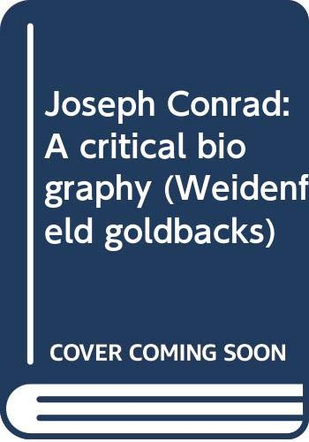 9780297747284: Joseph Conrad: A critical biography (Weidenfeld goldbacks)