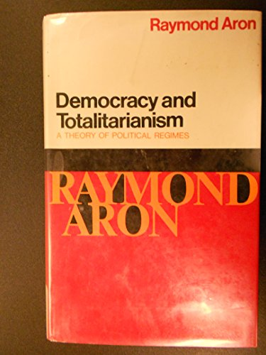 Democracy and Totalitarianism: Aron, Raymond (Transl. Valence Ionescu)