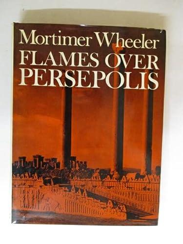 Flames Over Persepolis: Wheeler, Sir Mortimer