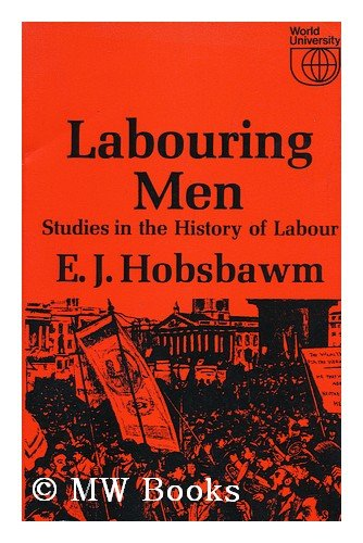 LABOURING MEN. Studies in the history of labour: E.J. HOBSBAWM