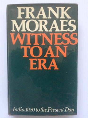 Witness to an Era: India, 1920 to: Moraes, Frank