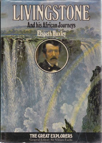 LIVINGSTONE AND HIS AFRICAN JOURNEYS.: Huxley, Elspeth.