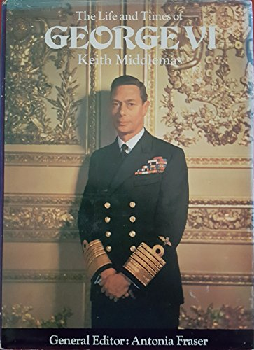 Life and Times of George VI (Kings: Middlemas, Keith