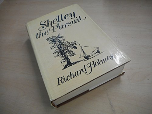 Shelley;: The pursuit (9780297767220) by Holmes, Richard