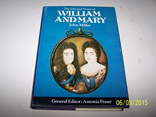 Life and Times of William and Mary ([Kings and Queens of England]) (0297767607) by John Miller