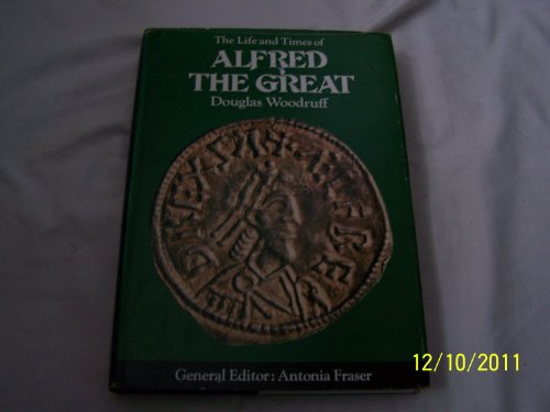 9780297767749: The Life and Times of Alfred the Great (Kings & Queens S.)