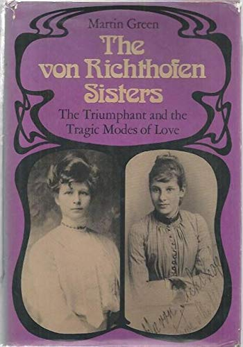 9780297767848: Von Richthofen Sisters: The Triumphant and Tragic Modes of Love