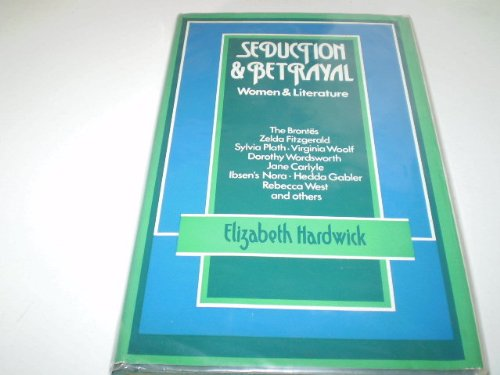 Seduction and Betrayal: Women and Literature: Hardwick, Elizabeth