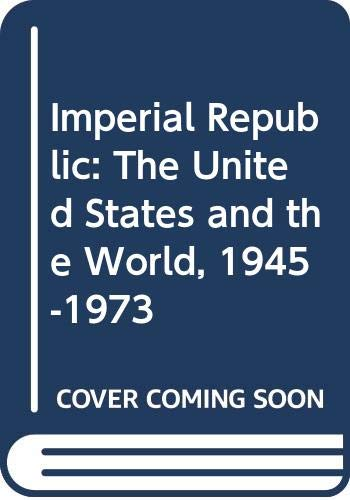 9780297769217: Imperial Republic: The United States and the World, 1945-1973: United States and the World, 1945-73