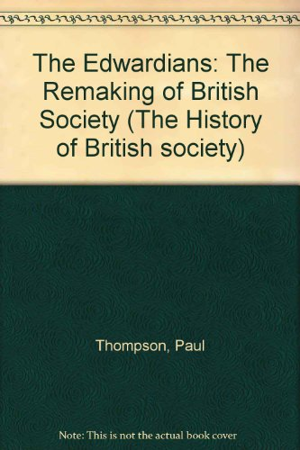 9780297769569: The Edwardians: The Remaking of British Society (The History of British society)