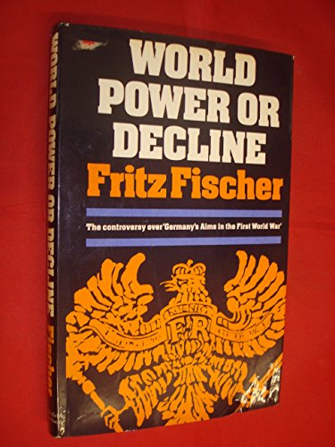 9780297769804: World Power or Decline: Controversy Over Germany's Aims in the First World War
