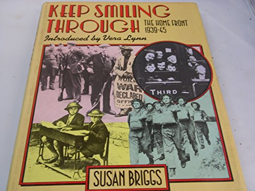 KEEP SMILING THROUGH : THE HOME FRONT 1939-45.: Briggs, Susan.