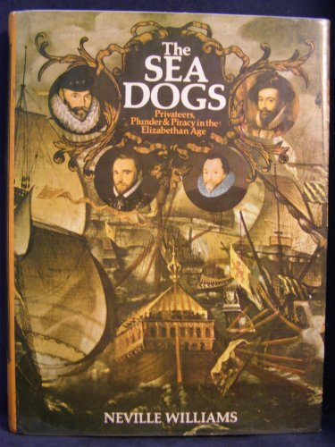 9780297770114: Sea Dogs: Privateers, Plunder and Piracy in the Elizabethan Age