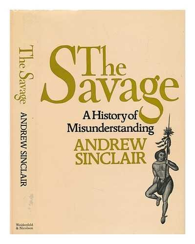 9780297772262: The Savage: A History of Misunderstanding