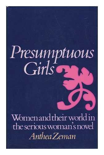 9780297772569: Presumptuous girls: Women and their world in the serious woman's novel