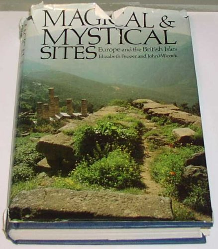 9780297773238: Magical and Mystical Sites: Europe and the British Isles
